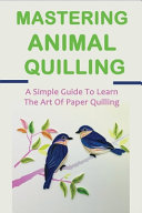Mastering Animal Quilling