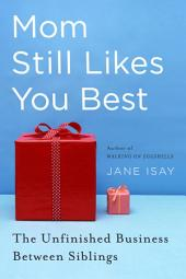 Mom Still Likes You Best: The Unfinished Business Between Siblings