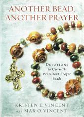 Another Bead Another Prayer: Devotions to Use with Protestant Prayer Beads