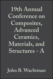 19th Annual Conference on Composites, Advanced Ceramics, Materials, and Structures - A: Ceramic Engineering and Science Proceedings, Volume 16, Issue 4