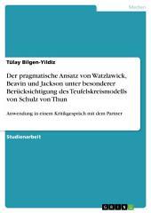 Der pragmatische Ansatz von Watzlawick, Beavin und Jackson unter besonderer Berücksichtigung des Teufelskreismodells von Schulz von Thun: Anwendung in einem Kritikgespräch mit dem Partner