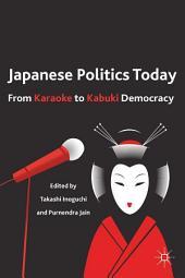 Japanese Politics Today: From Karaoke to Kabuki Democracy