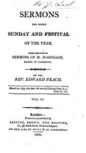 Sermons for every Sunday and festival of the year, chiefly taken [and tr.] from the sermons of m. Massillon by E. Peach
