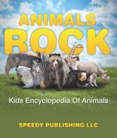 Animals Rock   Kids Encyclopedia Of Animals PDF