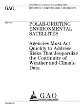 Polar-Orbiting Environmental Satellites: Agencies Must Act Quickly to Address Risks That Jeopardize the Continuity of Weather and Climate Data