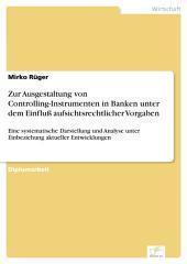 Zur Ausgestaltung von Controlling-Instrumenten in Banken unter dem Einfluß aufsichtsrechtlicher Vorgaben: Eine systematische Darstellung und Analyse unter Einbeziehung aktueller Entwicklungen