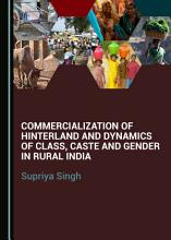 Commercialization of Hinterland and Dynamics of Class  Caste and Gender in Rural India PDF