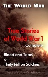 True Stories of World War 1, Complete: The World War