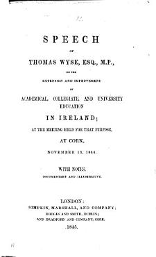 Speech     on the extension and improvement of academical  collegiate and university education in Ireland      at Cork  Nov  13  1844  With notes  documentary and illustrative PDF