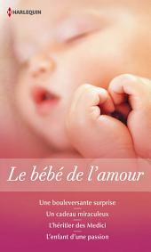 Le bébé de l'amour: Une bouleversante surprise - Un cadeau miraculeux - L'héritier des Medici - L'enfant d'une passion