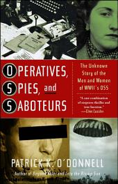 Operatives, Spies, and Saboteurs: The Unknown Story of the Men and Women of World War II's OSS