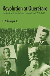 Revolution at Querétaro: The Mexican Constitutional Convention of 1916–1917
