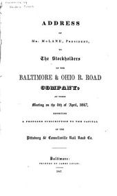 Address of Mr. McLane, President, to the Stockholders of the Baltimore & Ohio R. Road Company, at Their Meeting on the 5th of April, 1847, Respecting a Proposed Subscription to the Capital of the Pittsburg & Connellsville Rail Road Co