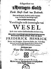 Gelegentheyt van 'sHertogen-Bosch vierde hooft-stadt van Brabandt: haer oorspronck, fundatie ende vergrootinge, verscheyden hare belegeringen, ende eyntlijcke overwinninge, verrassinghe ende inneminghe van Wesel ende meer andere geschiedenissen des Iaers 1629 : alles onder 't voorsichtigh wijs ende kloeck beleyt van [...] Frederick Henrick, Prince van Orangien, Grave van Nassau [...]