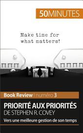Priorité aux priorités de Stephen R. Covey (analyse de livre): Vers une meilleure gestion de son temps