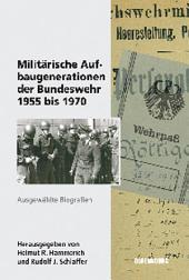 Militärische Aufbaugenerationen der Bundeswehr 1955 bis 1970: Ausgewählte Biographien