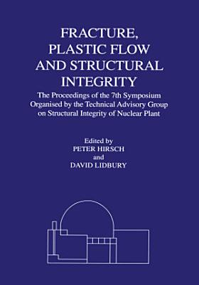 Fracture, Plastic Flow and Structural Integrity in the Nuclear Industry