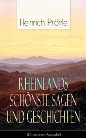 Rheinlands schönste Sagen und Geschichten (Illustrierte Ausgabe): Rittergeschichten und Legenden