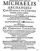 Michaelis Archangeli Cum Diabolo De Corpore Mosis Certamen: ex decreto ... in disputatione inaugurali