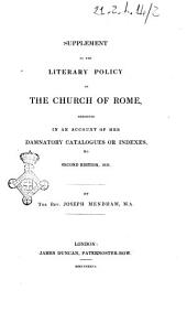 Supplement to the Literary Policy of the Church of Rome Exhibited in an Account of Her Damnatory Catalogues Or Indexes, &c