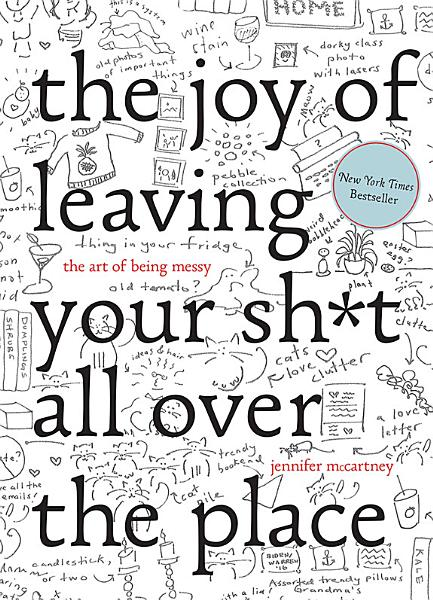 Download The Joy of Leaving Your Sh t All Over the Place  The Art of Being Messy Book