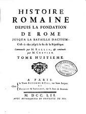 Histoire romaine depuis la fondation de Rome jusqu'à la bataille d'Actium ... Commencée par M. Rollin et continuée par M. Crevier: Volume8