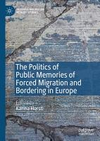 The Politics of Public Memories of Forced Migration and Bordering in Europe PDF
