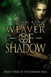 Weaver of Shadow: Book Three of the Kormak Saga