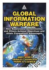 Global Information Warfare: How Businesses, Governments, and Others Achieve Objectives and Attain Competitive Advantages