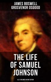 THE LIFE OF SAMUEL JOHNSON - All 6 Volumes in One Edition: Including Journal & Diary