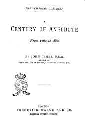 A Century of Anecdote from 1760 to 1860 by John Timbs