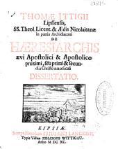Thomae Ittigii ... de Haeresiarchis aevi apostolici et apostolico proximi seu primi et secundi a Christo nato seculi dissertatio