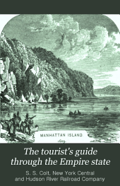 The Tourist's Guide Through the Empire State: Embracing All Cities, Towns and Watering Places, by Hudson River and New York Central Route