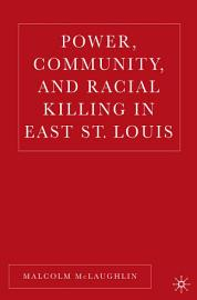 Power  Community  and Racial Killing in East St  Louis PDF