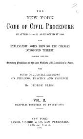 The New York Code of Civil Procedure, as Amended in 1877: With Explanatory Notes Showing the Changes Introduced Thereby, Together with Those Portions of the Former Code of Procedure Still in Force, and the Temporary, Suspending, and Repealing Acts. With Notes of Judicial Decisions on Pleading, Practice, and Evidence, Volume 2