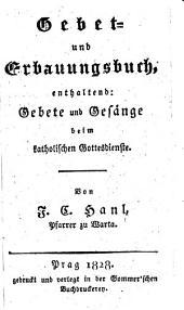 Gebet- und Erbauungsbuch, enthaltend: Gebete und Gesänge beim katholischen Gottesdienste