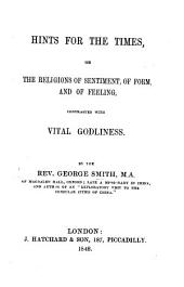 Hints for the Times, or, the religions of sentiment, of form and of feeling contrasted with vital Godliness