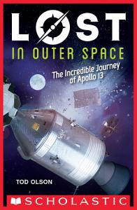 Lost in Outer Space  The Incredible Journey of Apollo 13  Lost  2  Book