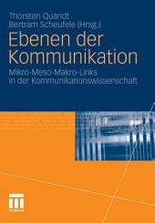 Ebenen der Kommunikation: Mikro-Meso-Makro-Links in der Kommunikationswissenschaft