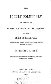 The pocket formulary and synposis of the British & foreign pharmacopoeias: comprising standard and approved formulae for the preparations and compounds employed in medical practice