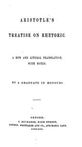 Aristotle's Treatise on Rhetoric. A New and Literal Translation, with Notes. By a Graduate in Honours