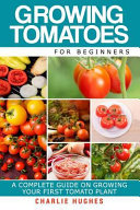 Growing Tomatoes for Beginners