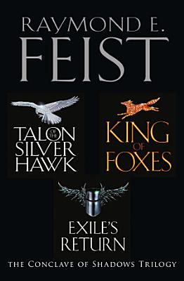 The Complete Conclave of Shadows Trilogy  Talon of the Silver Hawk  King of Foxes  Exile   s Return PDF