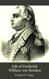The Life of Frederick William Von Steuben: Major General in the Revolutionary Army