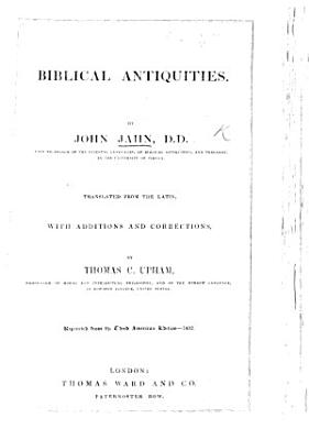 Biblical Antiquities  by J  J  Translated from the Latin  with additions and corrections  by Thomas C  Upham  Reprinted from the third American edition  1832