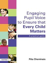 Engaging Pupil Voice To Ensure That Every Child Matters Book PDF