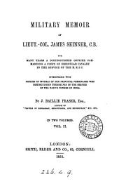 Military Memoir of Lieut.-Col. James Skinner: For Many Years a Distinguished Officer Commanding a Corps of Irregular Calvary in the Service of the H.E.I.C. : Interspersed with Notices of Several of the Principal Personages who Distinugished Themselves in the Service of the Native Powers in India, Volume 2