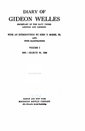 Diary of Gideon Welles, Secretary of the Navy Under Lincoln and Johnson: Volume 1