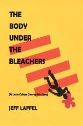 THE BODY UNDER THE BLEACHERS: (A Lena Cohen Conroy Mystery)