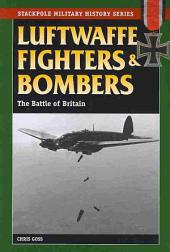 Luftwaffe Fighters and Bombers: The Battle of Britain